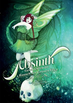 Absinth – Geschichten im Rausch der Grünen Fee